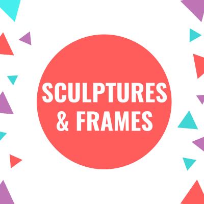 Sculptures & Frames